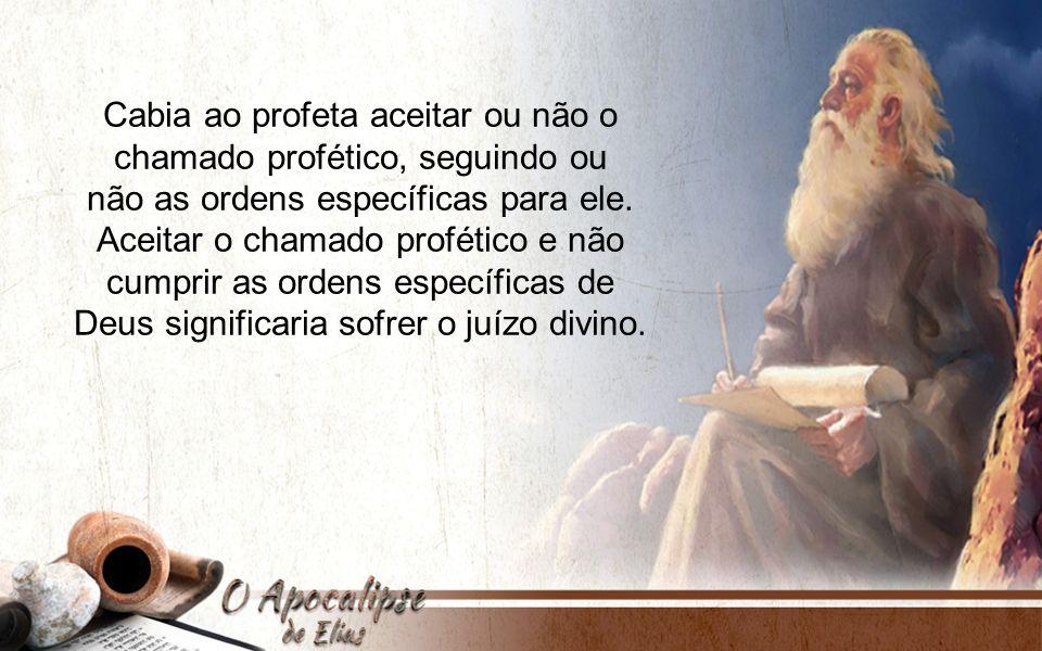 Cabia ao profeta aceitar ou não o chamado profético, seguindo ou
