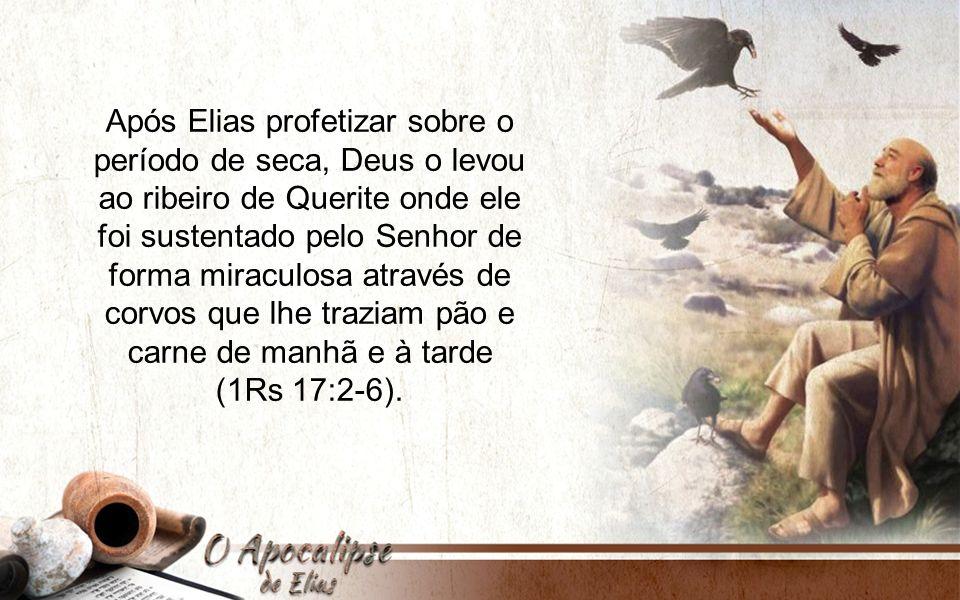 Após Elias profetizar sobre o período de seca, Deus o levou ao ribeiro de Querite onde ele foi sustentado pelo Senhor de forma miraculosa através de corvos que lhe traziam pão e carne de manhã e à tarde