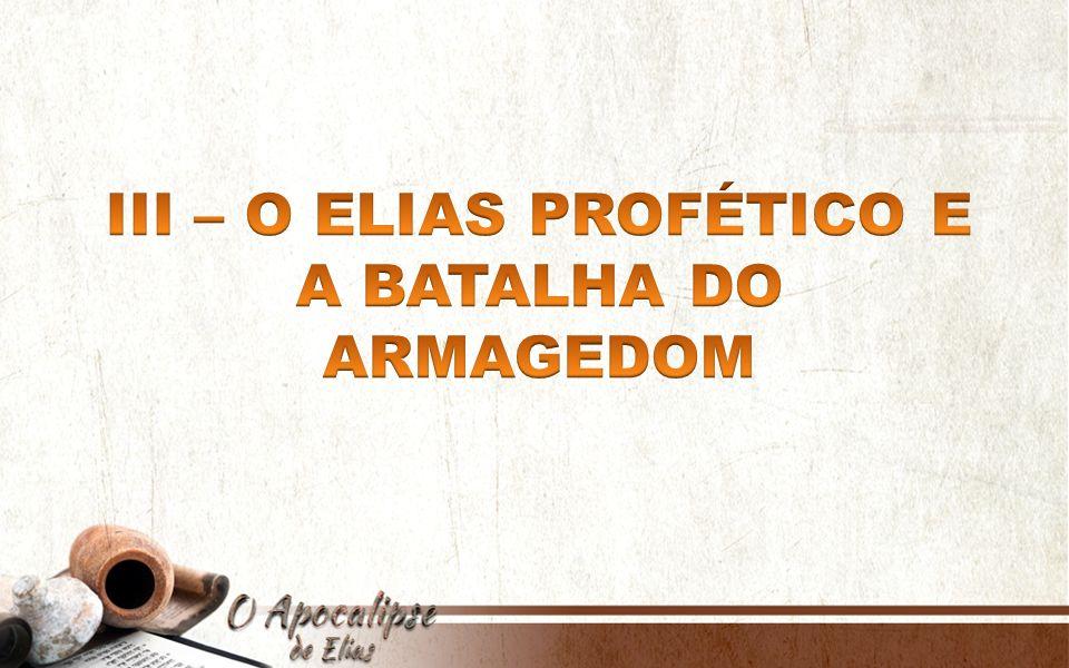 III – O ELIAS PROFÉTICO E A BATALHA DO ARMAGEDOM