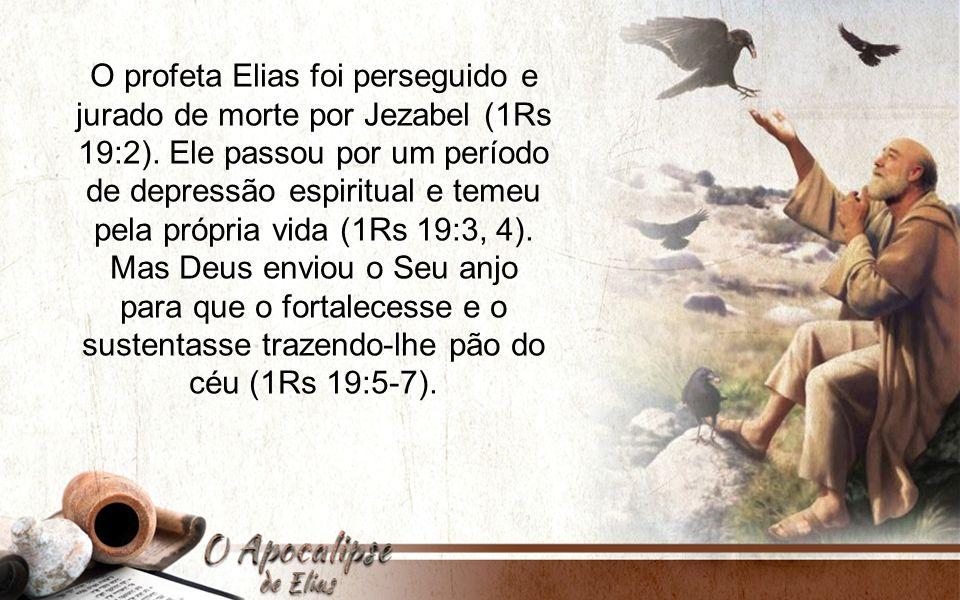 O profeta Elias foi perseguido e jurado de morte por Jezabel (1Rs