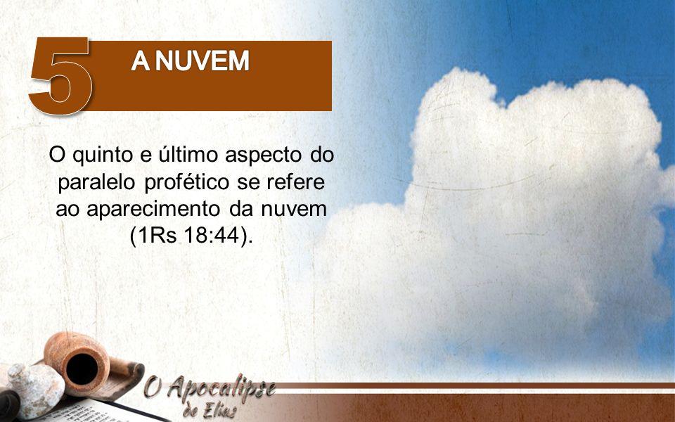 5 A nuvem O quinto e último aspecto do paralelo profético se refere