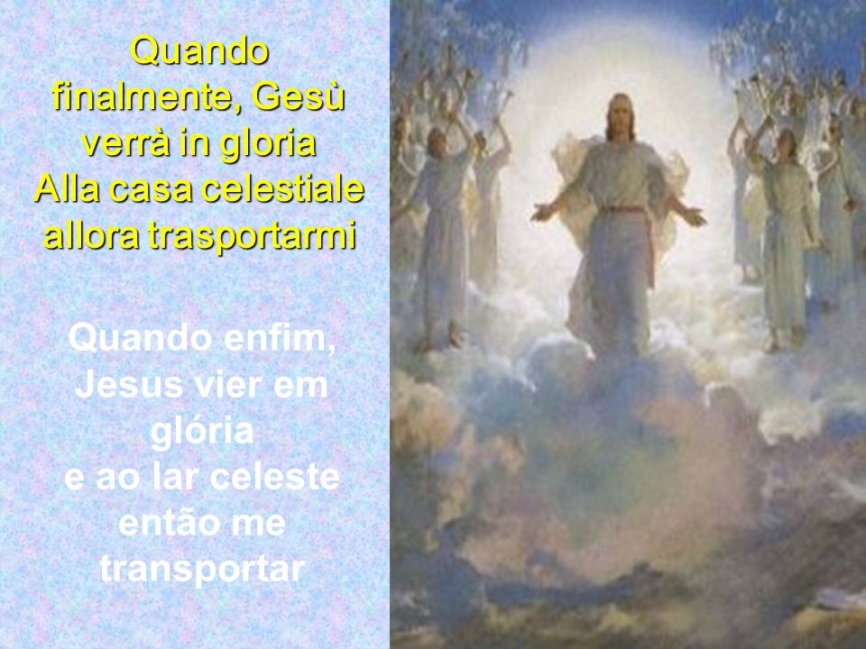 Quando finalmente, Gesù verrà in gloria