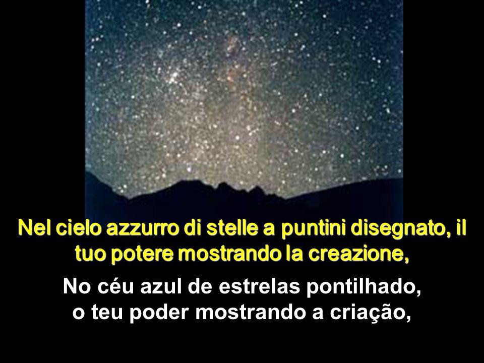 No céu azul de estrelas pontilhado, o teu poder mostrando a criação,