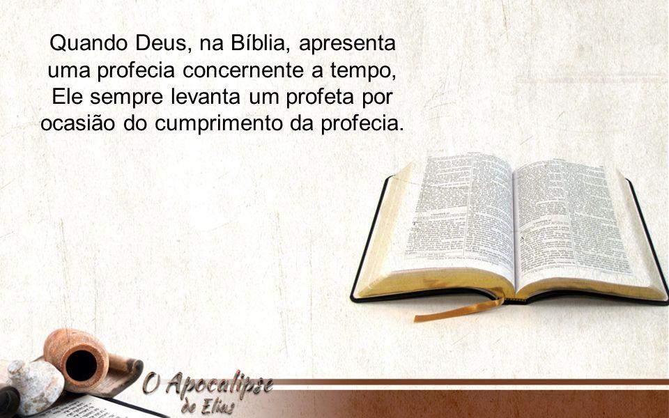 Quando Deus, na Bíblia, apresenta uma profecia concernente a tempo, Ele sempre levanta um profeta por ocasião do cumprimento da profecia.