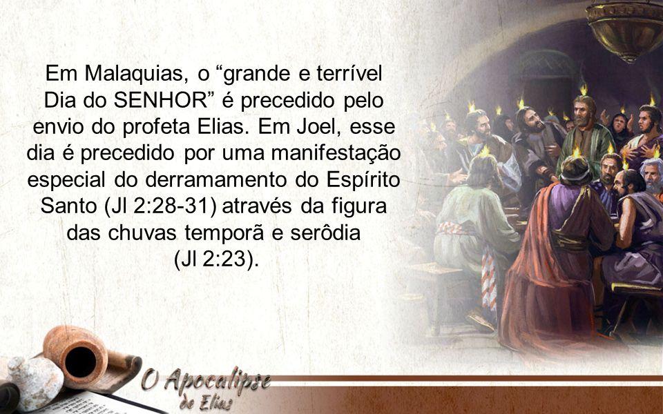 Em Malaquias, o grande e terrível Dia do SENHOR é precedido pelo envio do profeta Elias. Em Joel, esse dia é precedido por uma manifestação especial do derramamento do Espírito Santo (Jl 2:28-31) através da figura das chuvas temporã e serôdia