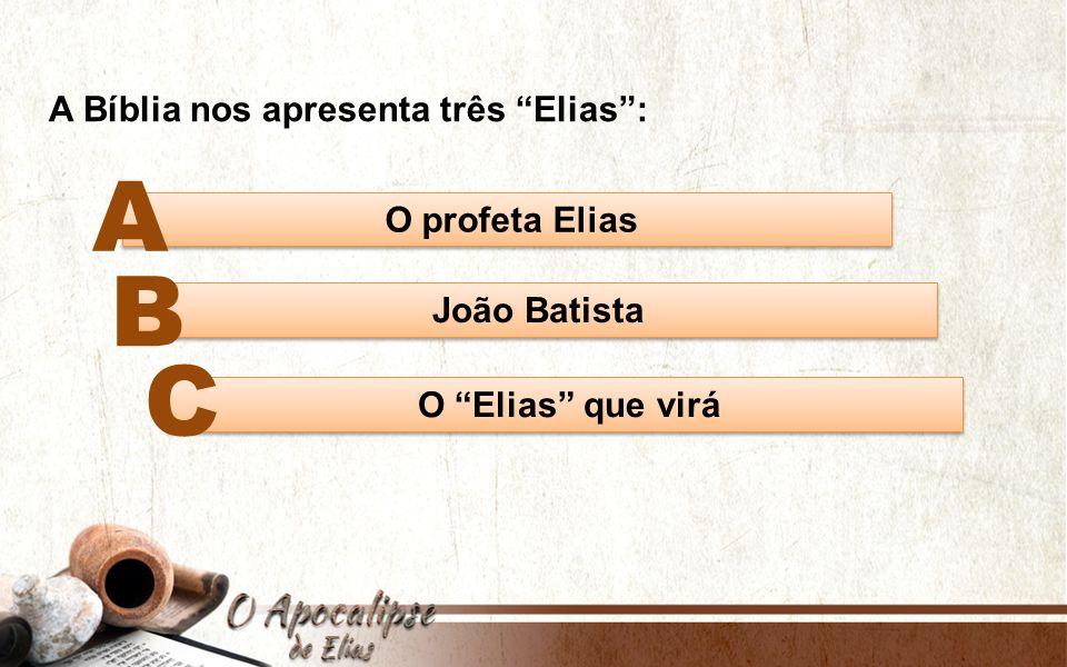 A B C A Bíblia nos apresenta três Elias : O profeta Elias
