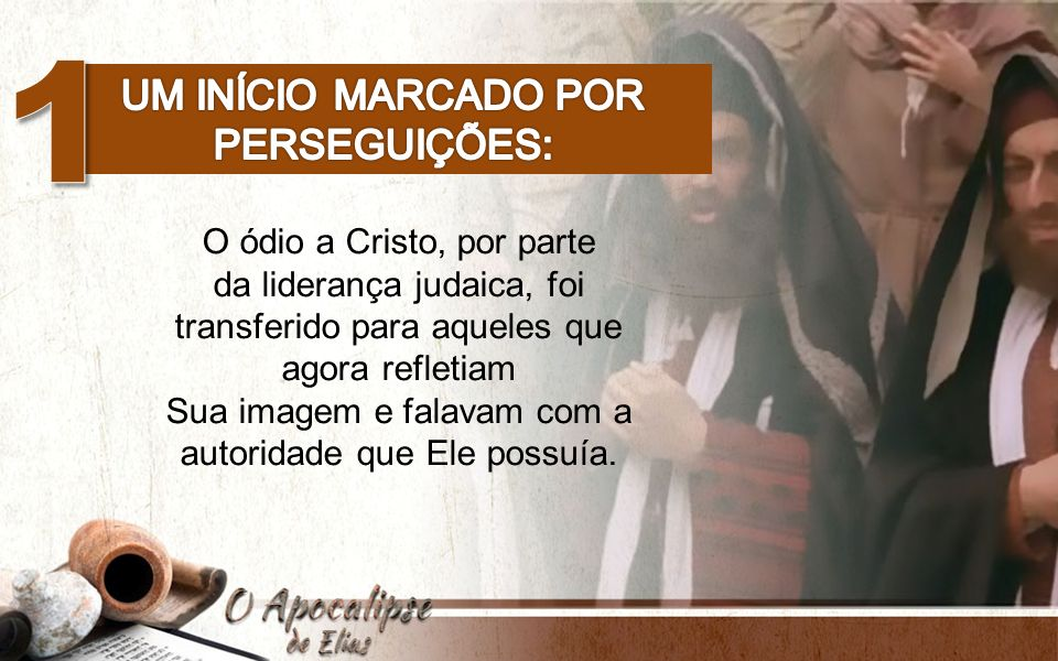 1 Um início marcado por perseguições: O ódio a Cristo, por parte