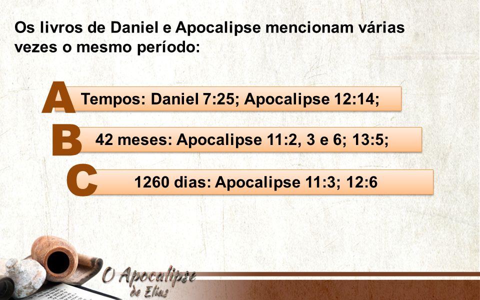 A B C Os livros de Daniel e Apocalipse mencionam várias