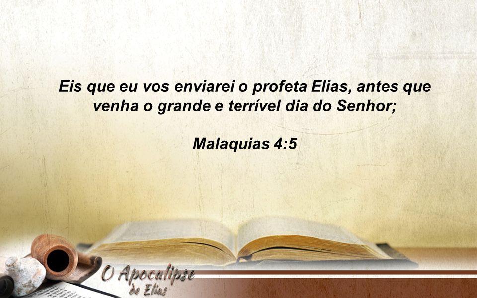 Eis que eu vos enviarei o profeta Elias, antes que venha o grande e terrível dia do Senhor;