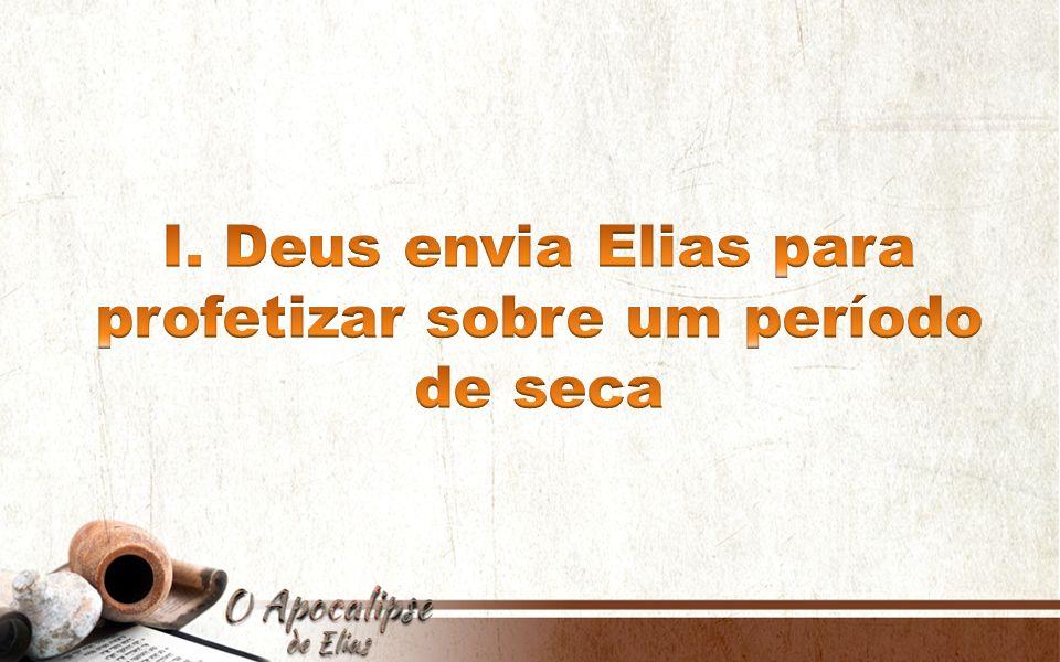 I. Deus envia Elias para profetizar sobre um período de seca