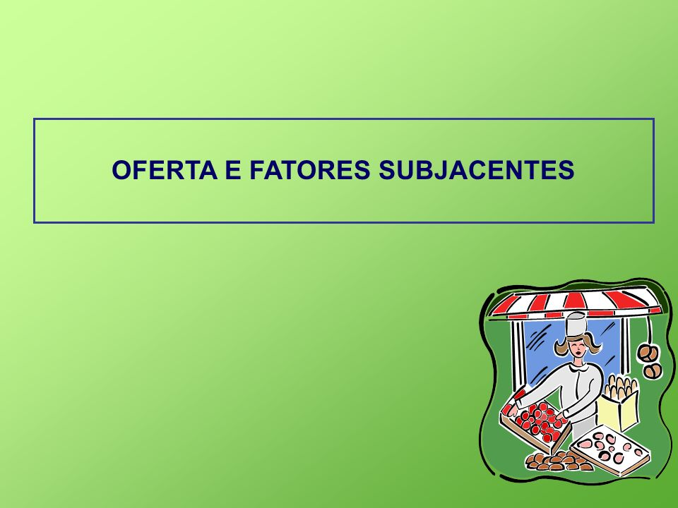 OFERTA E FATORES SUBJACENTES