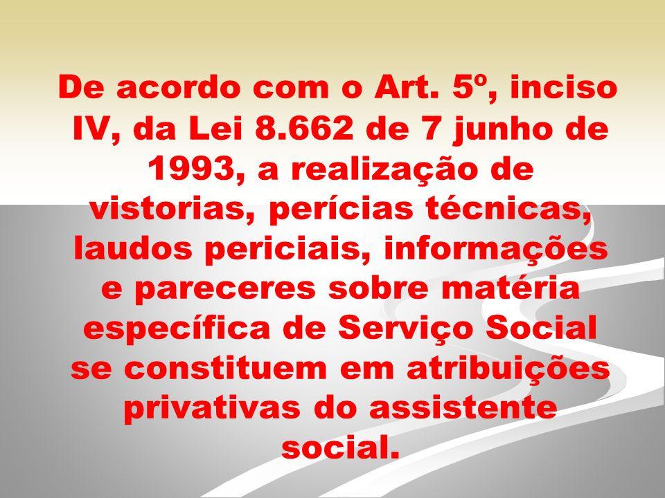 De acordo com o Art. 5º, inciso IV, da Lei 8