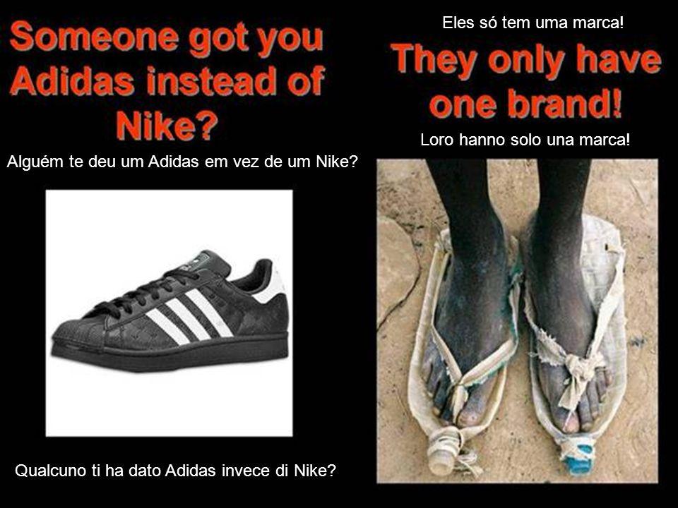 Eles só tem uma marca!Loro hanno solo una marca.Alguém te deu um Adidas em vez de um Nike.