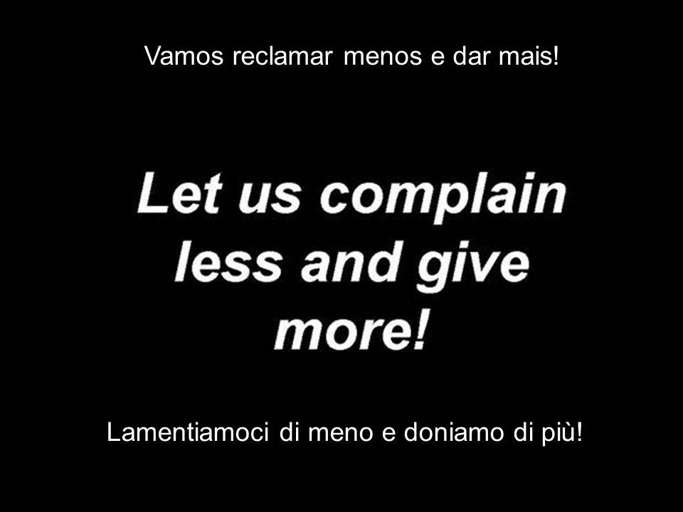 Vamos reclamar menos e dar mais!