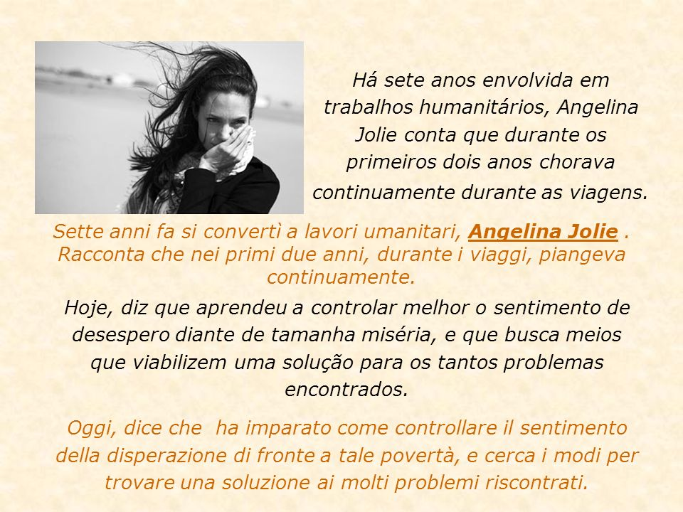 Há sete anos envolvida em trabalhos humanitários, Angelina Jolie conta que durante os primeiros dois anos chorava continuamente durante as viagens.