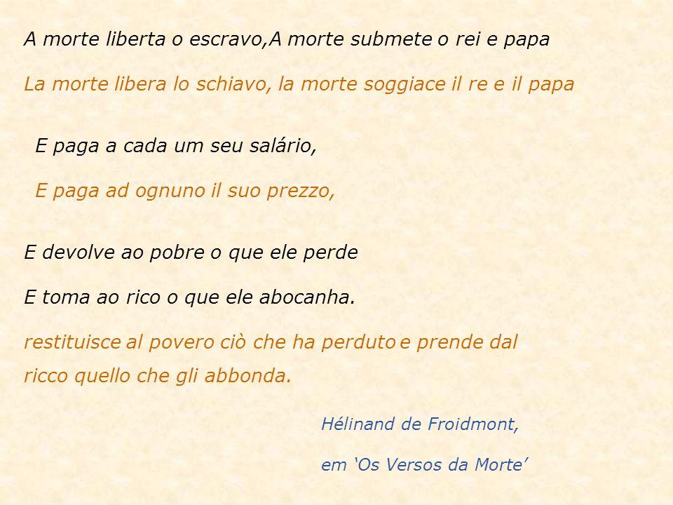 A morte liberta o escravo,A morte submete o rei e papa