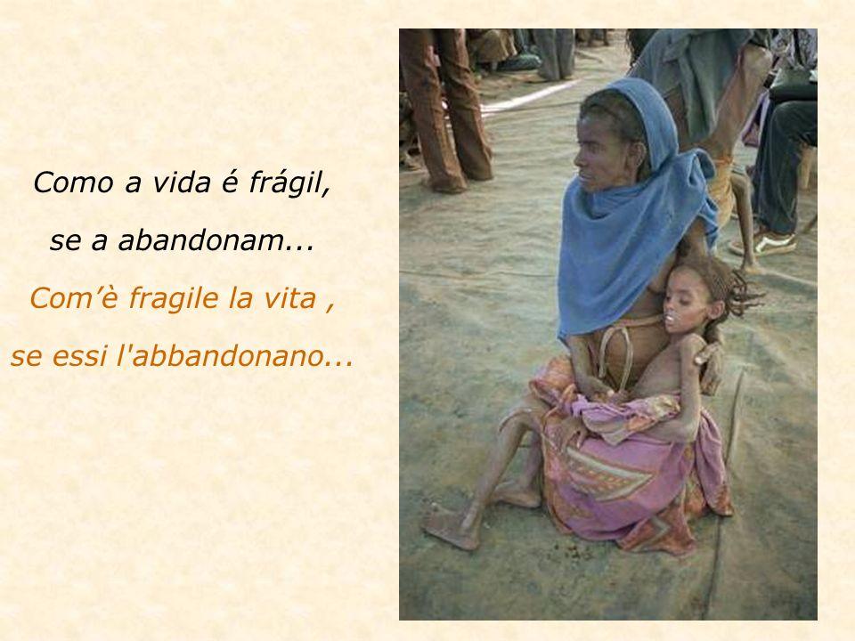 Como a vida é frágil, se a abandonam... Com'è fragile la vita , se essi l abbandonano...
