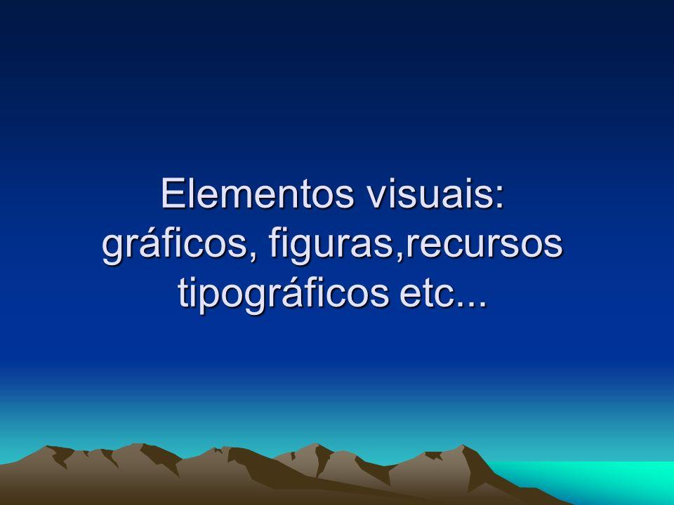 Elementos visuais: gráficos, figuras,recursos tipográficos etc...
