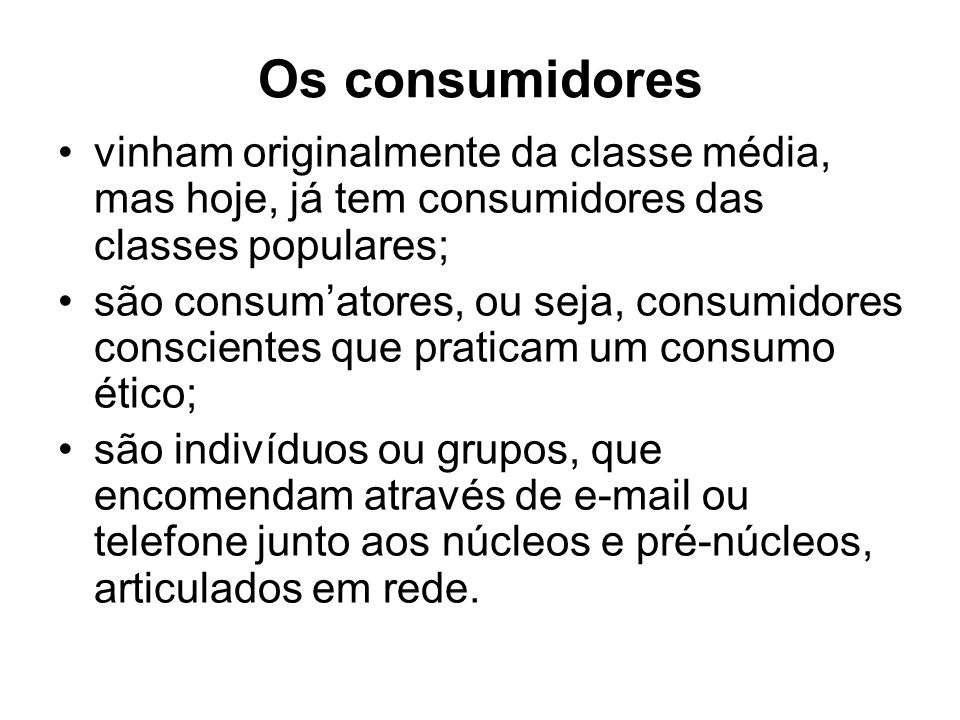 Os consumidores vinham originalmente da classe média, mas hoje, já tem consumidores das classes populares;