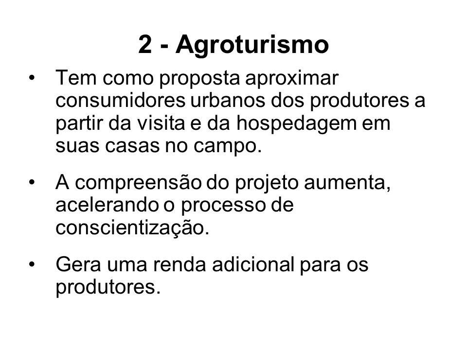 2 - Agroturismo Tem como proposta aproximar consumidores urbanos dos produtores a partir da visita e da hospedagem em suas casas no campo.