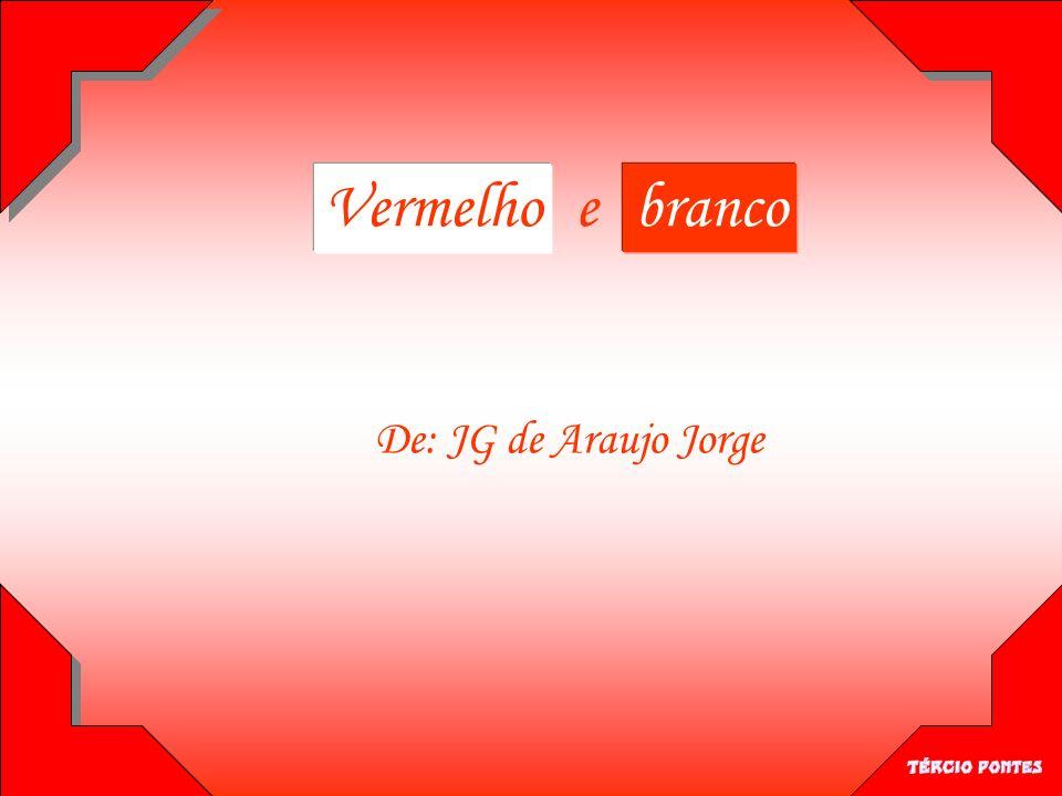 Vermelho e branco De: JG de Araujo Jorge