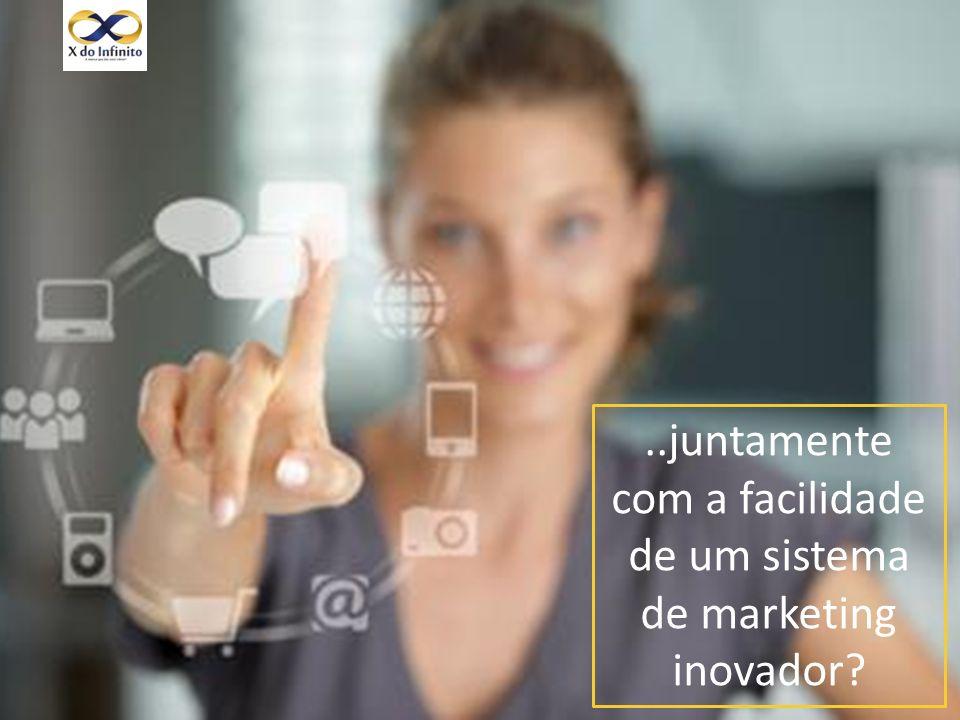 ..juntamente com a facilidade de um sistema de marketing inovador