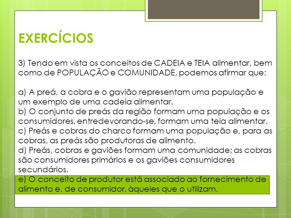 EXERCÍCIOS 3) Tendo em vista os conceitos de CADEIA e TEIA alimentar, bem como de POPULAÇÃO e COMUNIDADE, podemos afirmar que:
