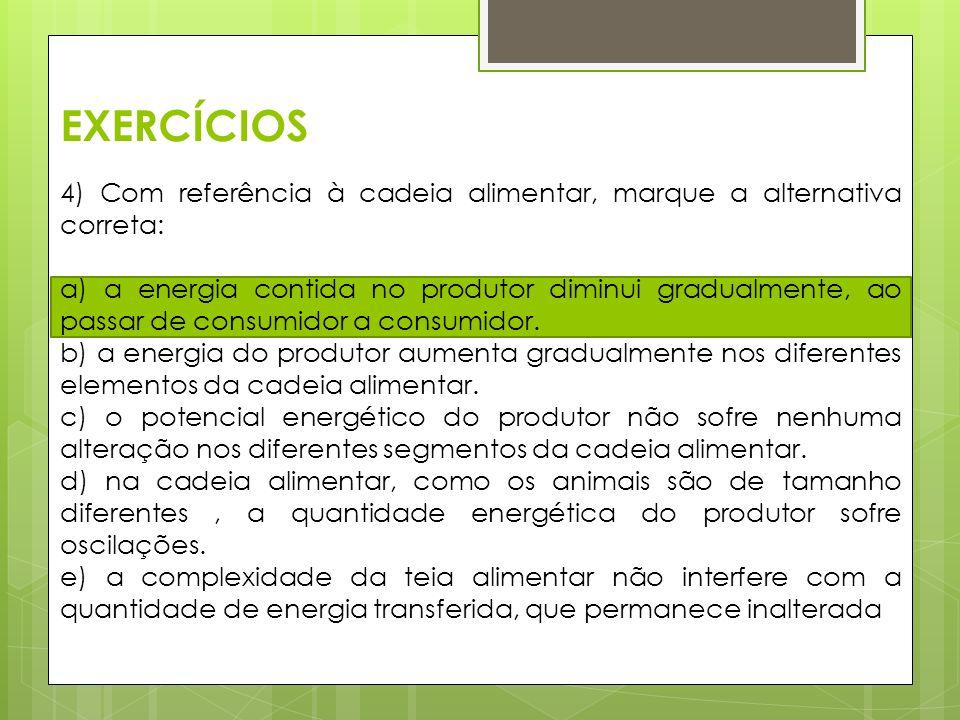 EXERCÍCIOS 4) Com referência à cadeia alimentar, marque a alternativa correta: