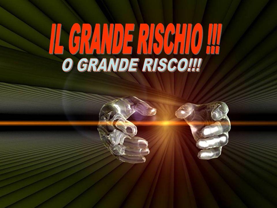 IL GRANDE RISCHIO !!! O GRANDE RISCO!!!