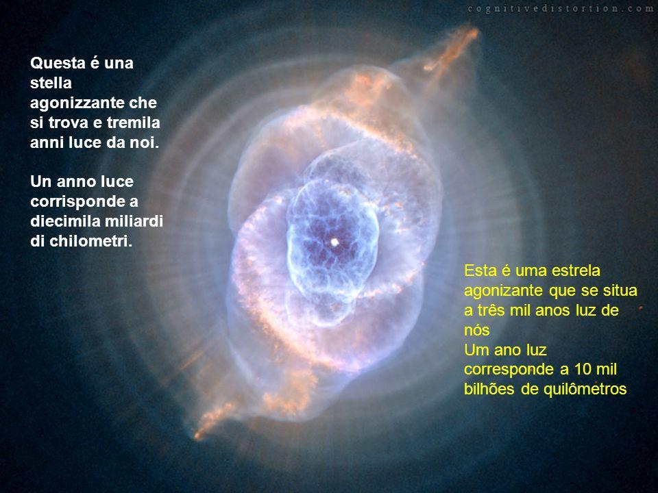 Questa é una stella agonizzante che si trova e tremila anni luce da noi.