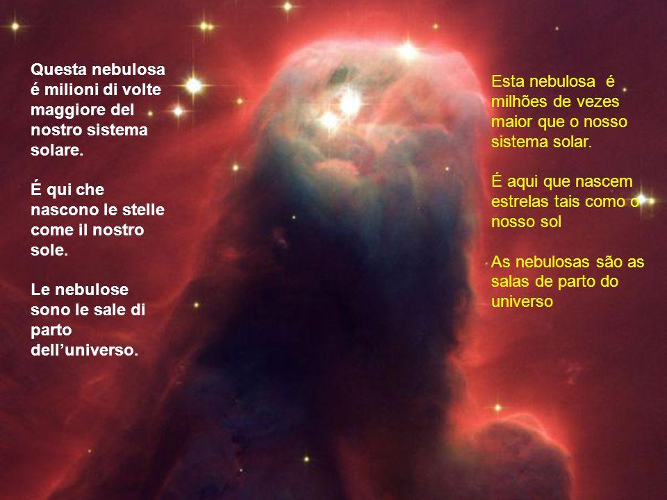 Questa nebulosa é milioni di volte maggiore del nostro sistema solare.