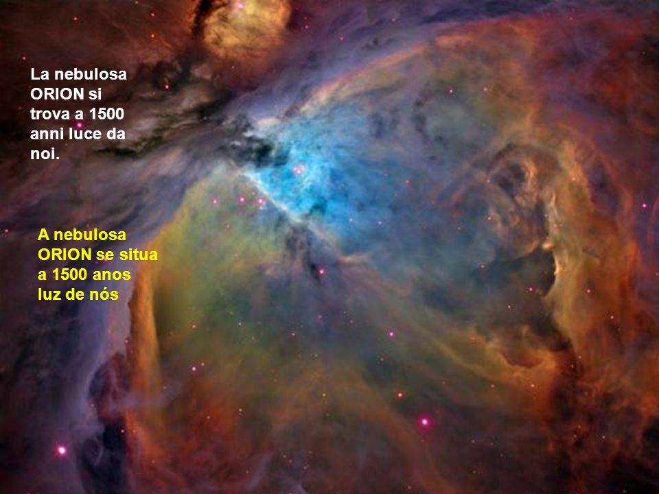 La nebulosa ORION si trova a 1500 anni luce da noi.