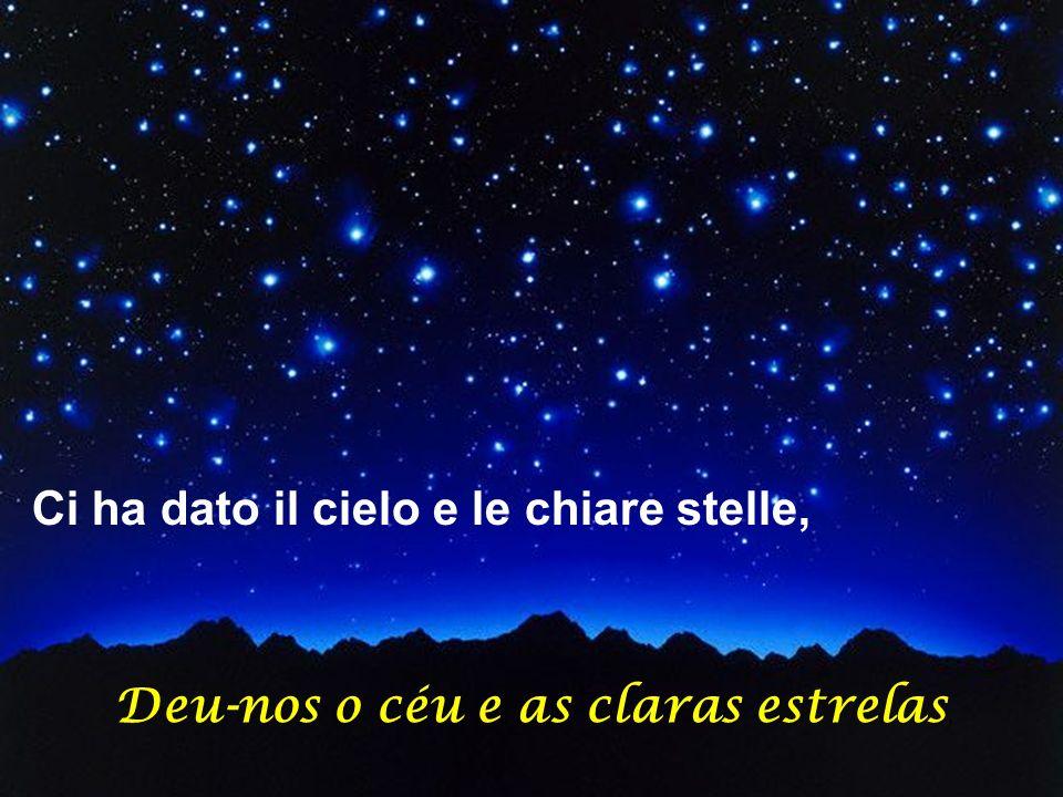 Ci ha dato il cielo e le chiare stelle,