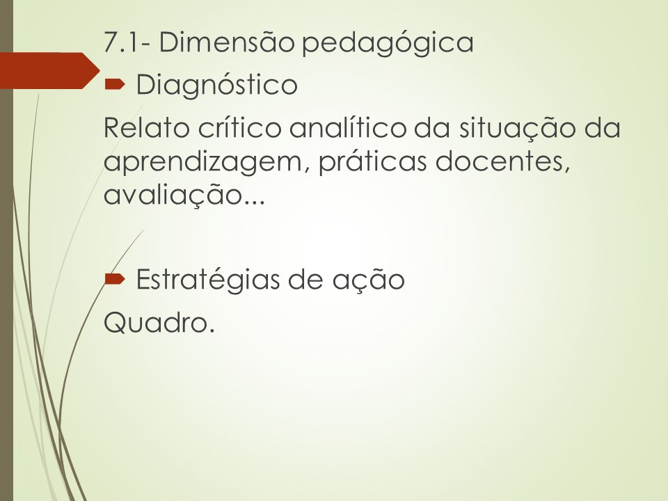 7.1- Dimensão pedagógica Diagnóstico. Relato crítico analítico da situação da aprendizagem, práticas docentes, avaliação...