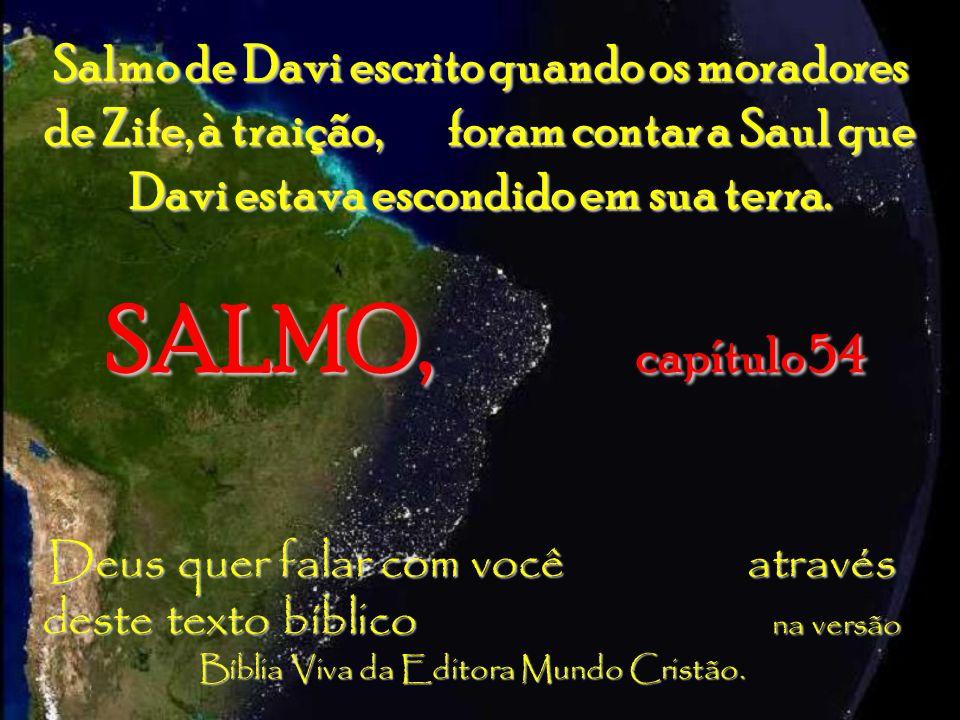 Salmo de Davi escrito quando os moradores de Zife, à traição, foram contar a Saul que Davi estava escondido em sua terra.