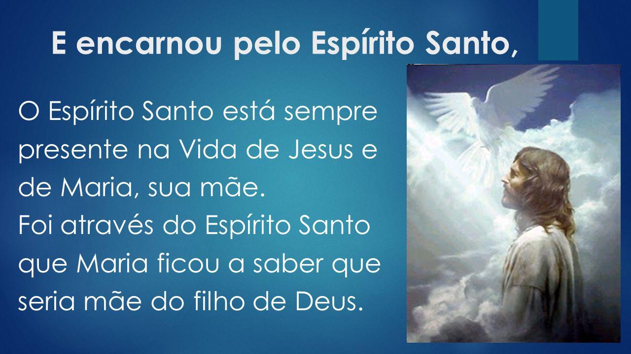 E encarnou pelo Espírito Santo,