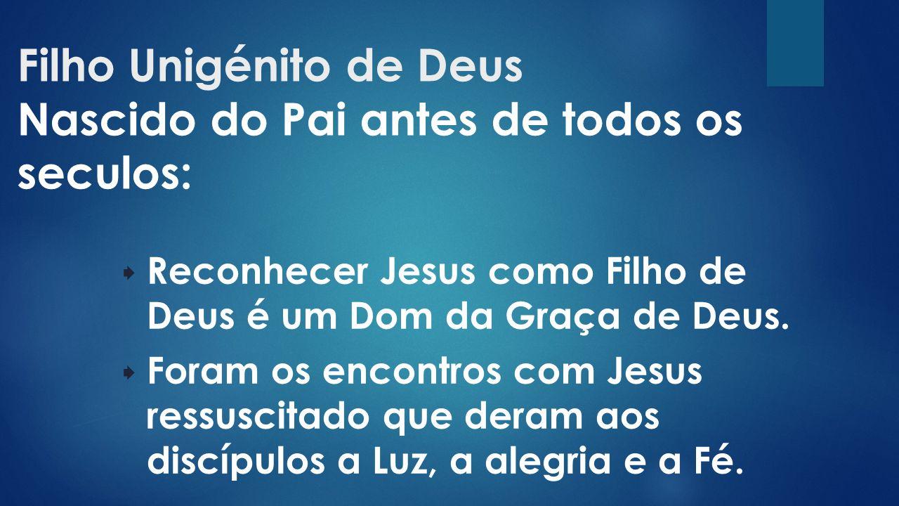 Filho Unigénito de Deus Nascido do Pai antes de todos os seculos: