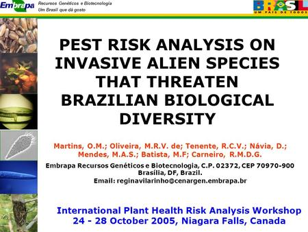 Recursos Genéticos e Biotecnologia Um Brasil que dá gosto PEST RISK ANALYSIS ON INVASIVE ALIEN SPECIES THAT THREATEN BRAZILIAN BIOLOGICAL DIVERSITY Martins,