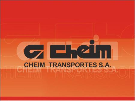 THE COMPANY Close to reaching the 50th anniversary of its incorporation, Cheim Transportes, with its modern management, aims at guaranteeing stability.