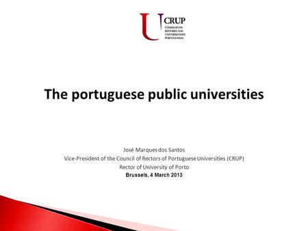 The portuguese public universities José Marques dos Santos Vice-President of the Council of Rectors of Portuguese Universities (CRUP) Rector of University.