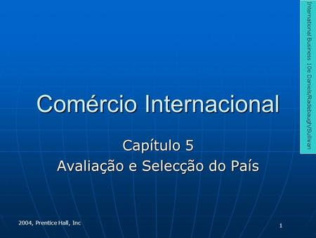 Comércio Internacional Capítulo 5 Avaliação e Selecção do País International Business 10e Daniels/Radebaugh/Sullivan 2004, Prentice Hall, Inc 1.
