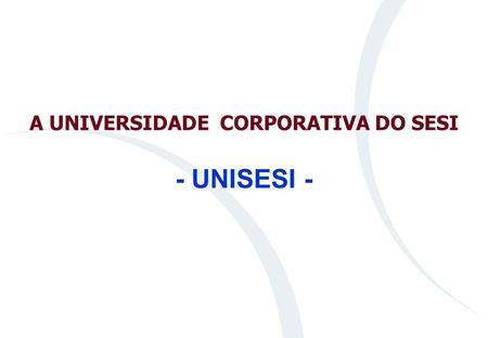 A UNIVERSIDADE CORPORATIVA DO SESI