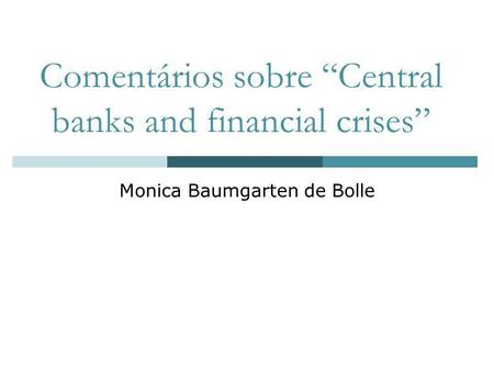 Comentários sobre Central banks and financial crises Monica Baumgarten de Bolle.