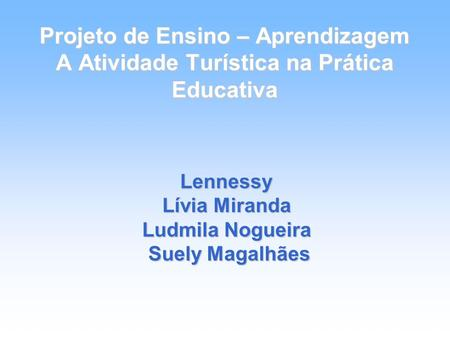 Lennessy Lívia Miranda Ludmila Nogueira Suely Magalhães