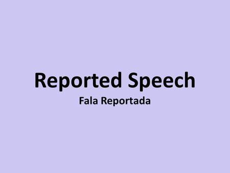 Reported Speech Fala Reportada