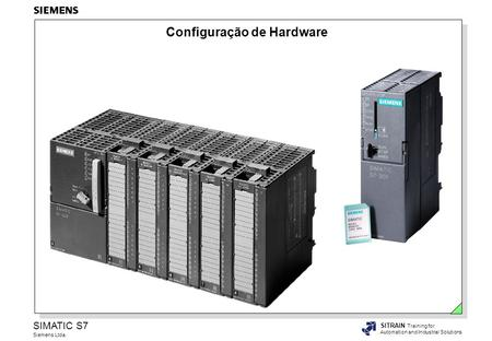 SIMATIC S7 Siemens Ltda. SITRAIN Training for Automation and Industrial Solutions Configuração de Hardware.