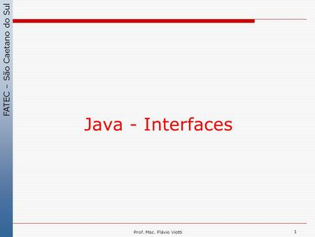 Java - Interfaces Prof. Msc. Flávio Viotti.