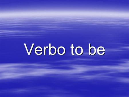Verbo to be.