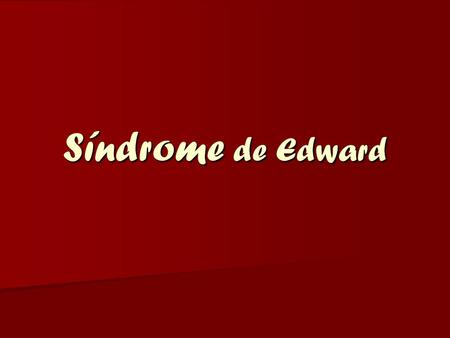 Síndrome de Edward.
