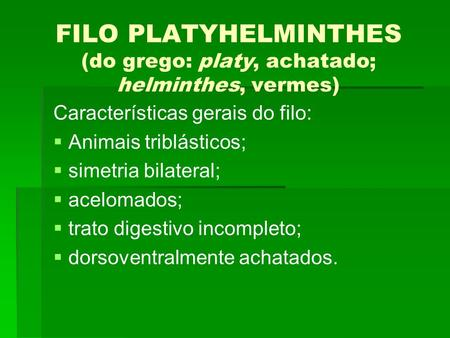 FILO PLATYHELMINTHES (do grego: platy, achatado; helminthes, vermes)